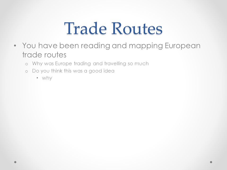Trade Routes You have been reading and mapping European trade routes