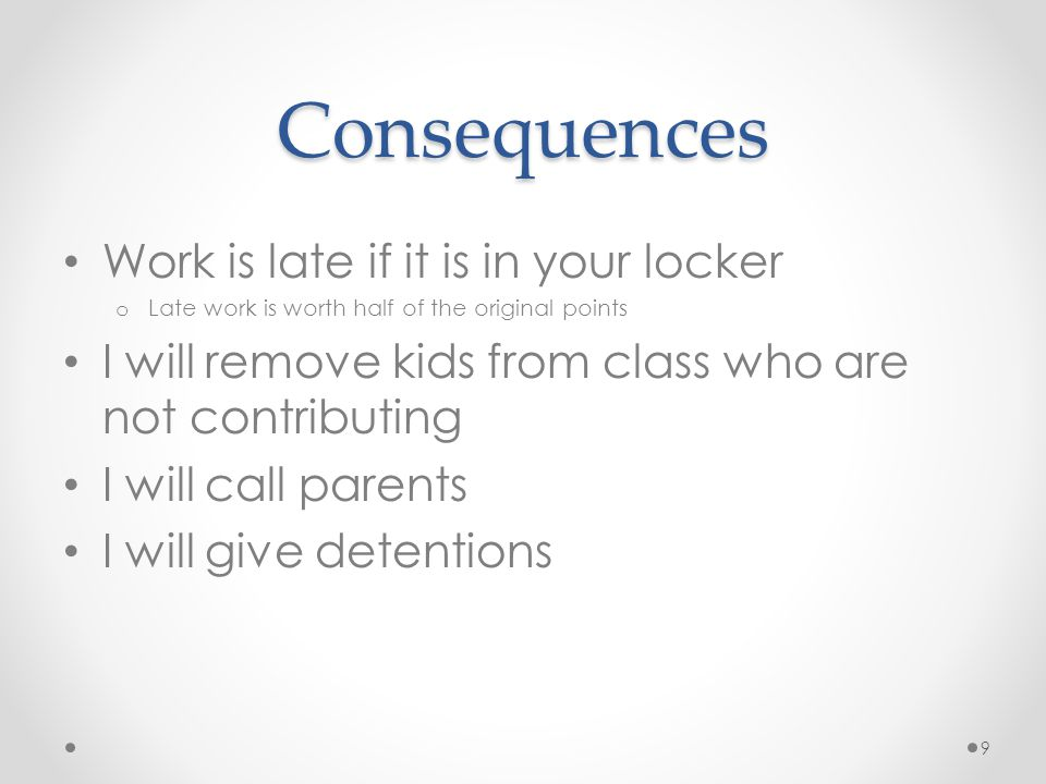 Consequences Work is late if it is in your locker