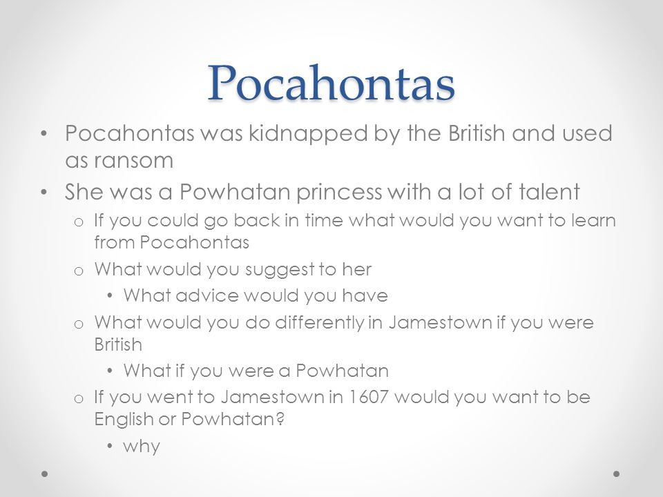 Pocahontas Pocahontas was kidnapped by the British and used as ransom
