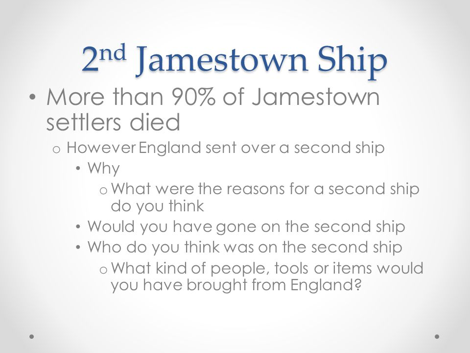 2nd Jamestown Ship More than 90% of Jamestown settlers died