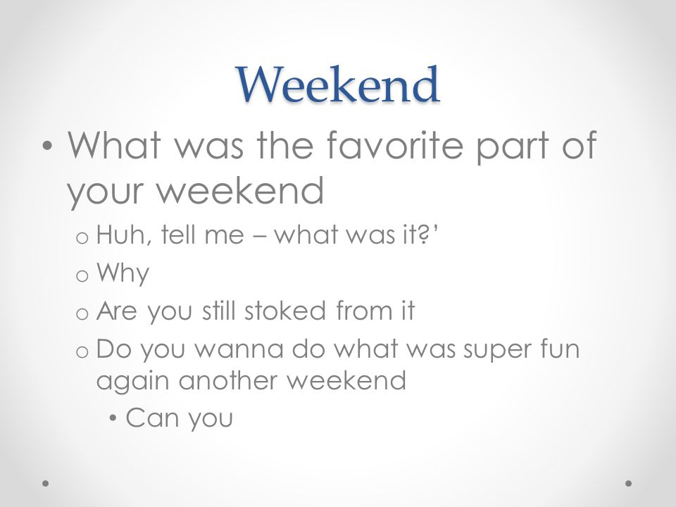 Weekend What was the favorite part of your weekend