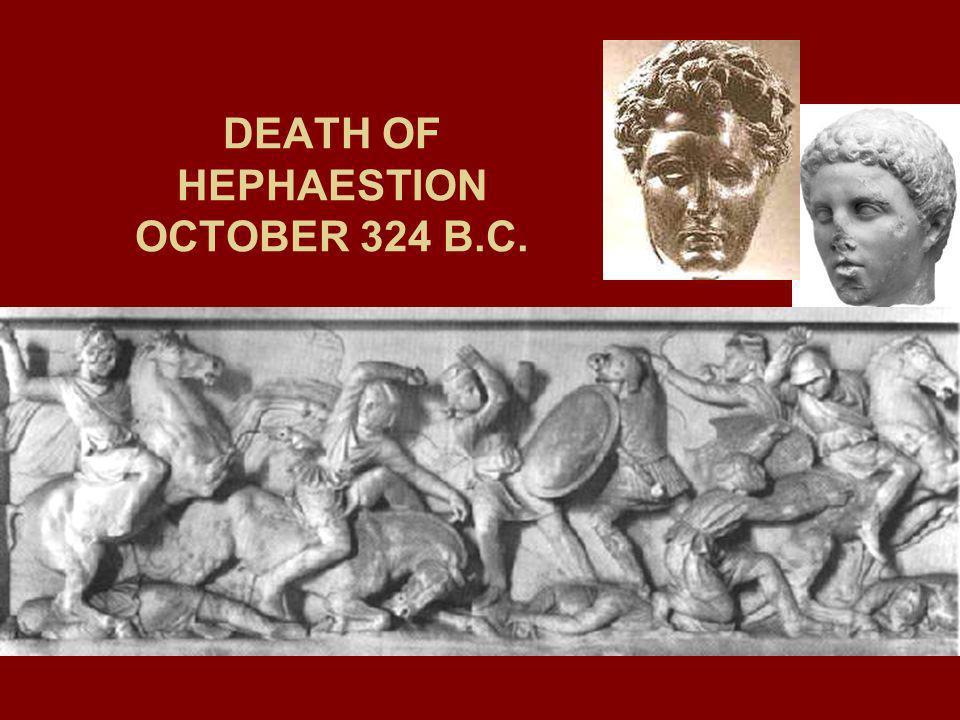 DEATH OF HEPHAESTION OCTOBER 324 B.C.