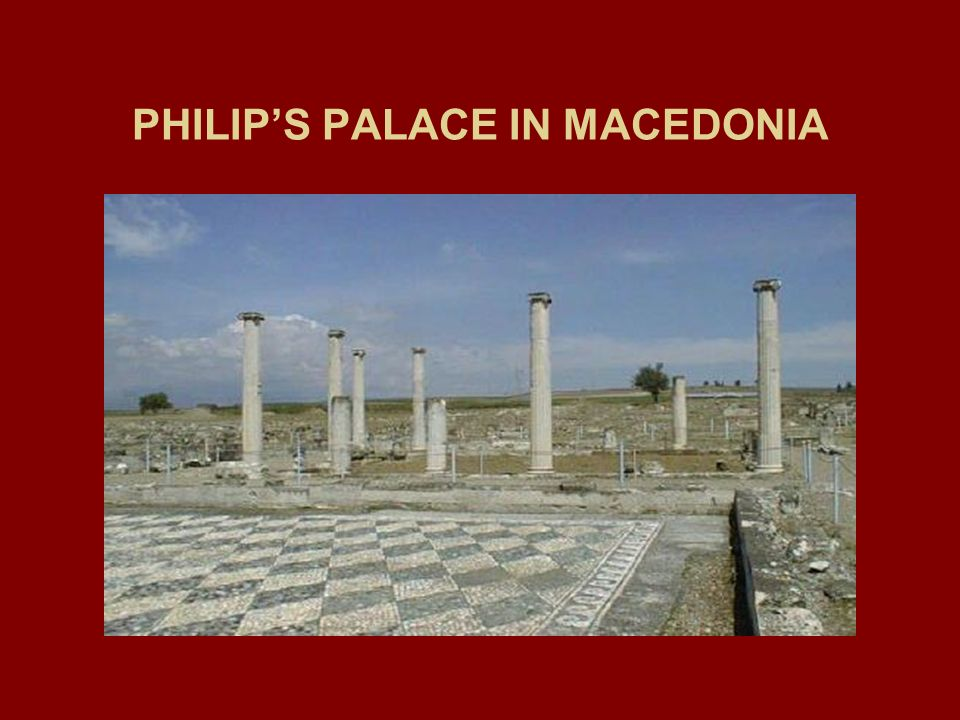 PHILIP'S PALACE IN MACEDONIA