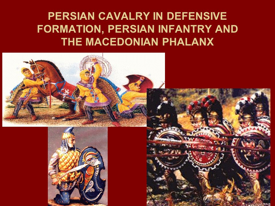 PERSIAN CAVALRY IN DEFENSIVE FORMATION, PERSIAN INFANTRY AND THE MACEDONIAN PHALANX