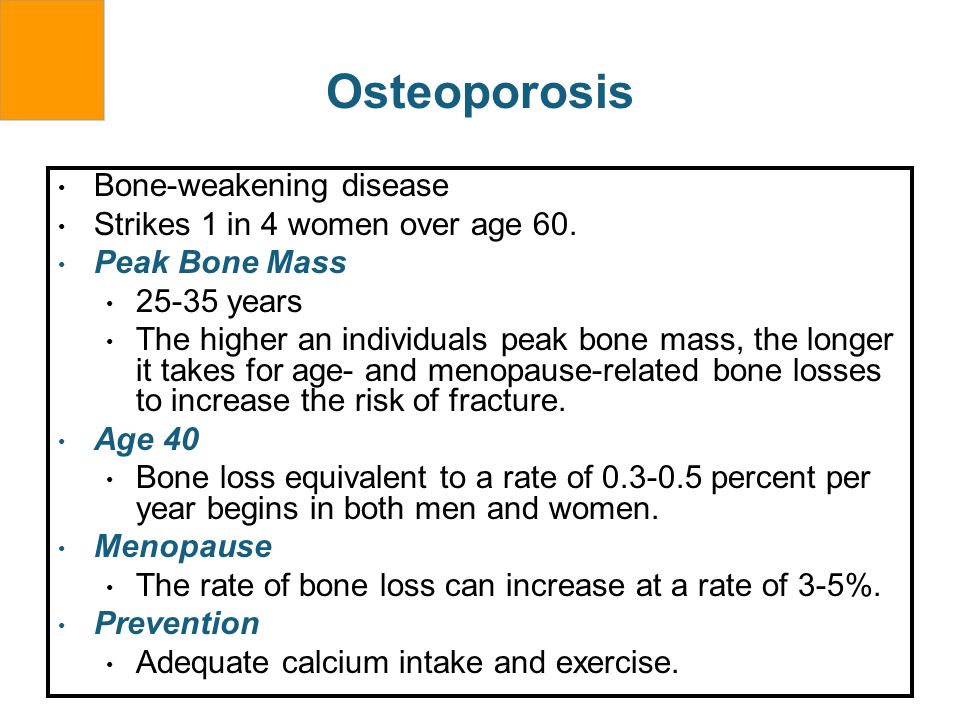 Osteoporosis Bone-weakening disease Strikes 1 in 4 women over age 60.