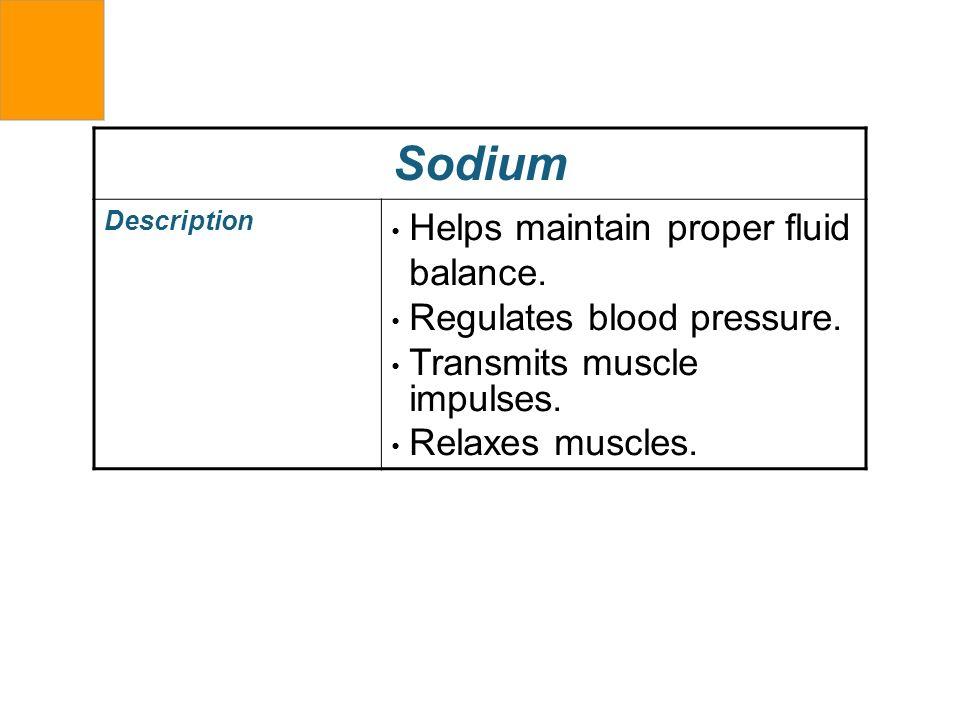 Sodium Helps maintain proper fluid balance. Regulates blood pressure.