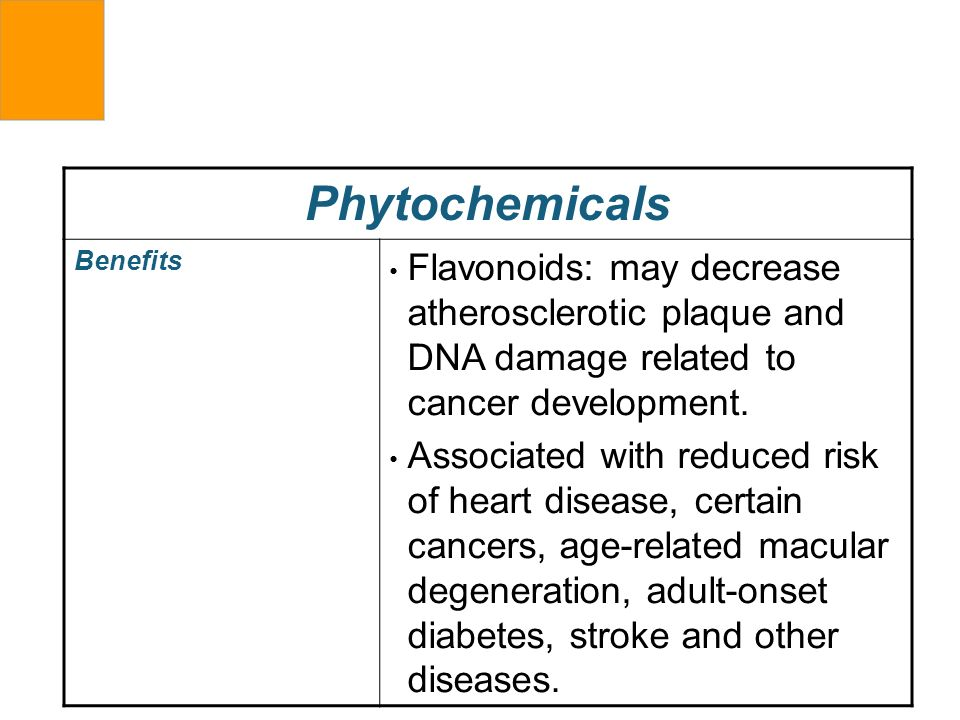 Phytochemicals Benefits. Flavonoids: may decrease atherosclerotic plaque and DNA damage related to cancer development.