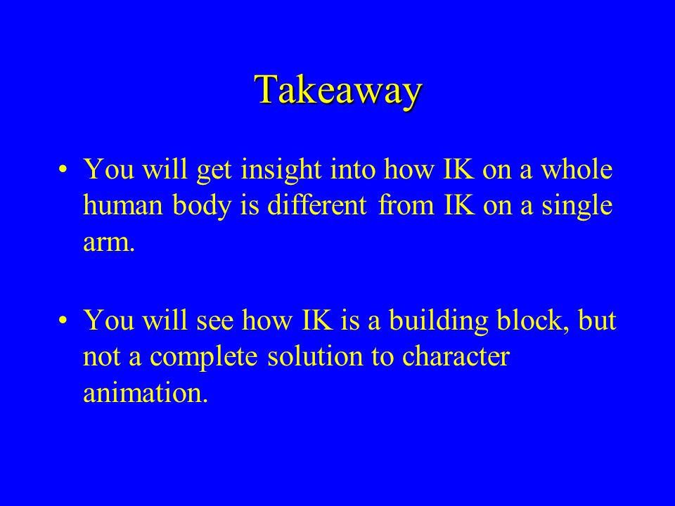 Takeaway You will get insight into how IK on a whole human body is different from IK on a single arm.