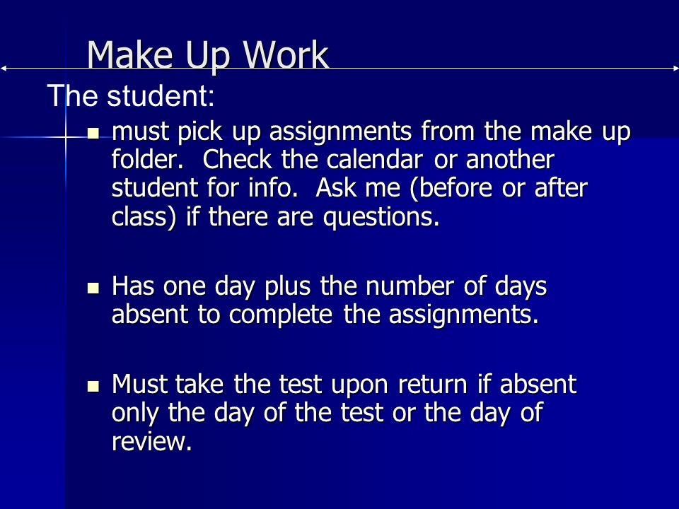 Make Up Work The student: