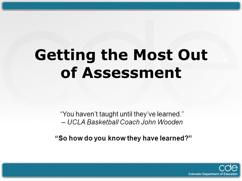 Getting the Most Out of Assessment