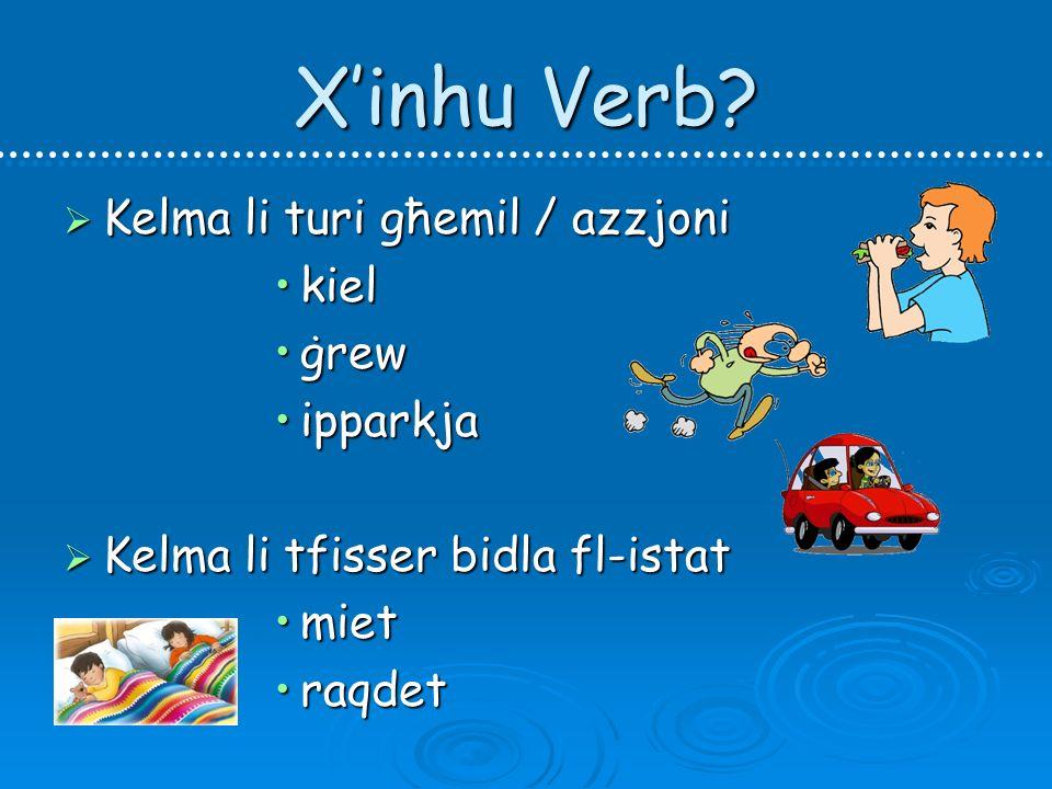 X'inhu Verb Kelma li turi għemil / azzjoni kiel ġrew ipparkja