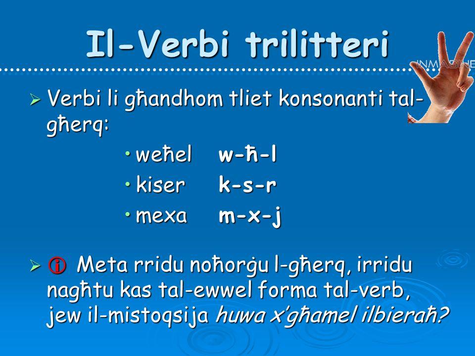 Il-Verbi trilitteri Verbi li għandhom tliet konsonanti tal-għerq: