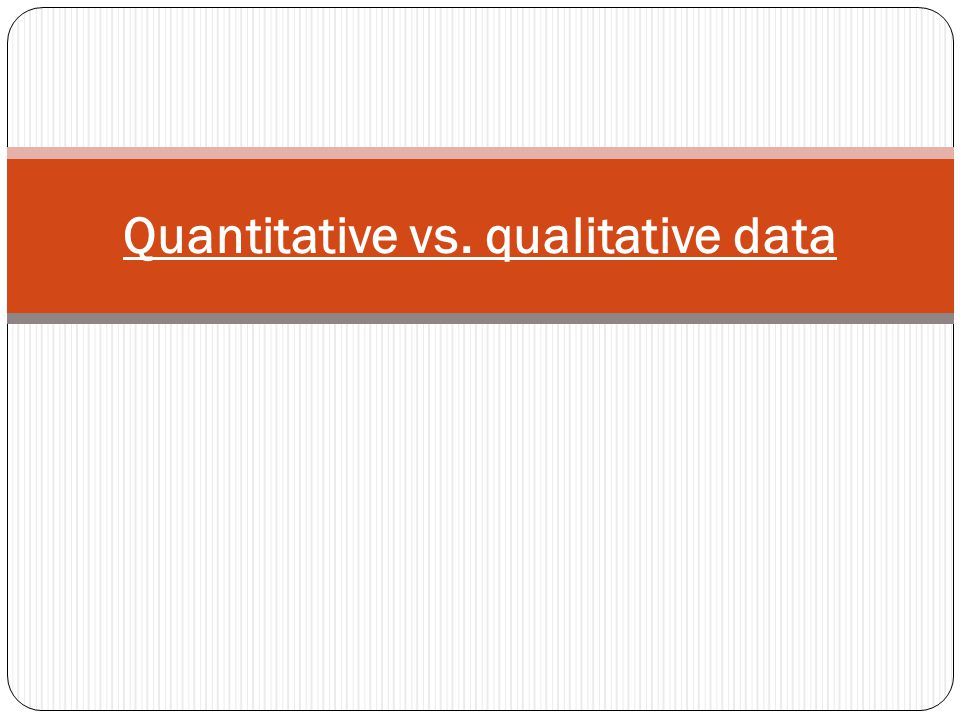 Quantitative vs. qualitative data