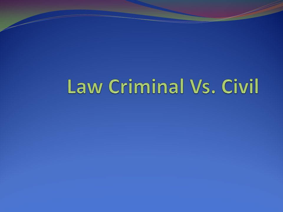 Law Criminal Vs. Civil