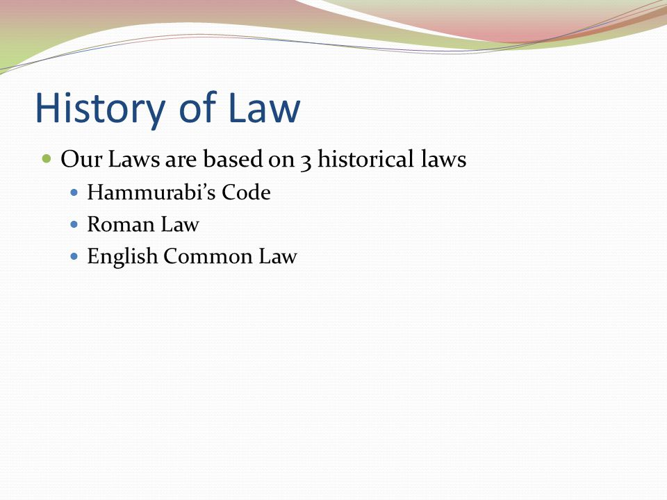 History of Law Our Laws are based on 3 historical laws