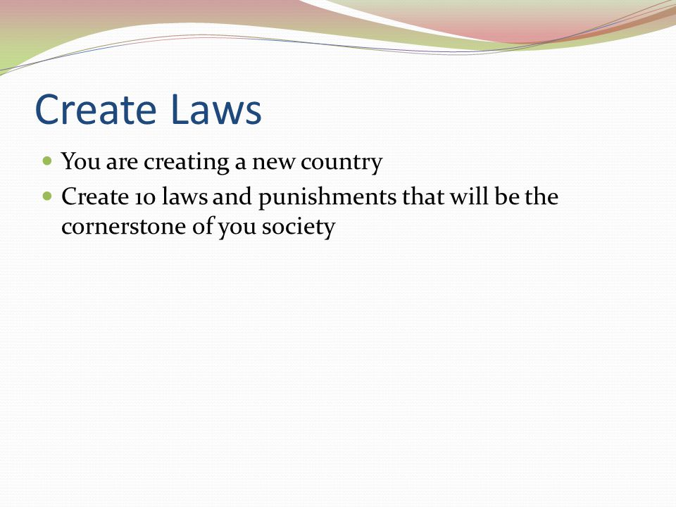 Create Laws You are creating a new country