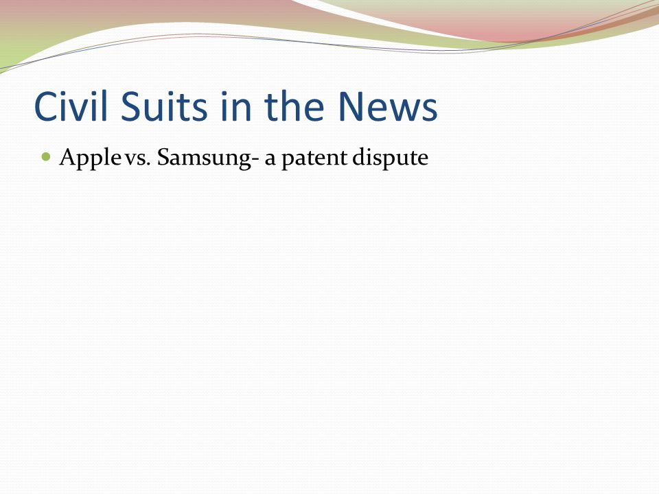 Civil Suits in the News Apple vs. Samsung- a patent dispute