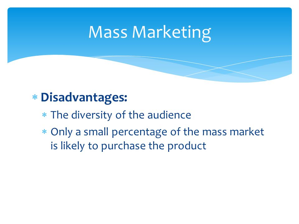 Mass Marketing Disadvantages: The diversity of the audience