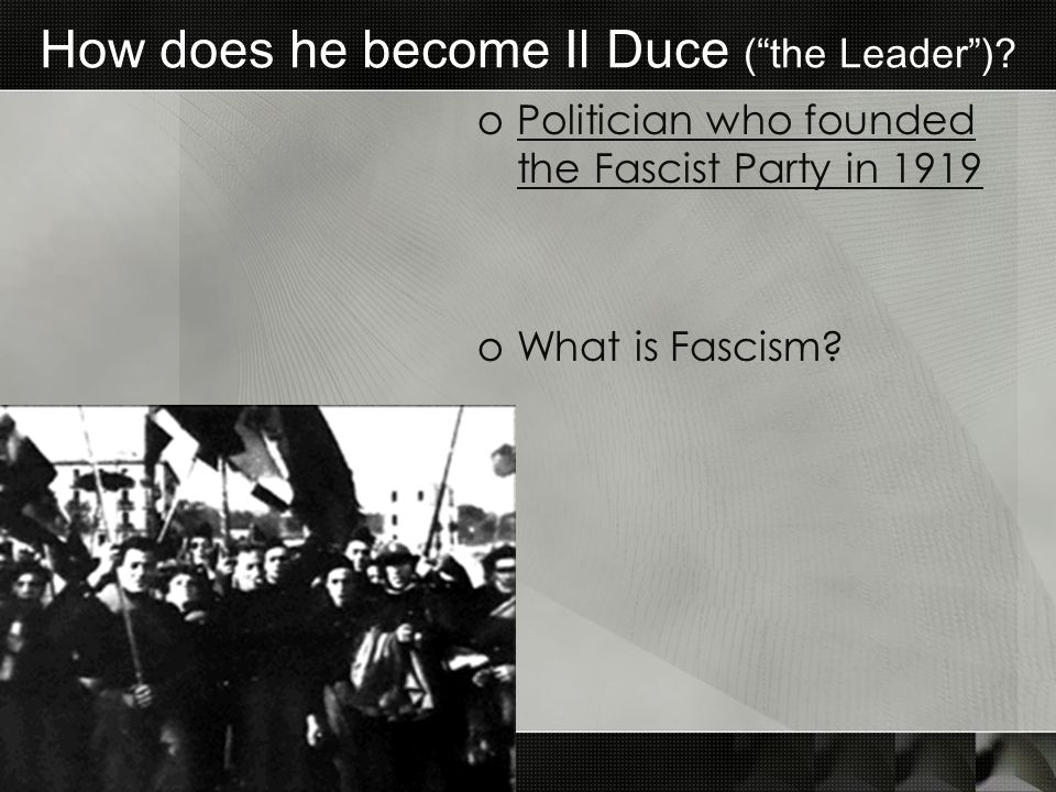 How does he become Il Duce ( the Leader )