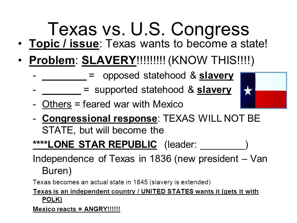 Texas vs. U.S. Congress Topic / issue: Texas wants to become a state!