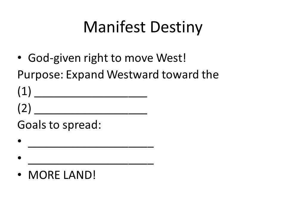 Manifest Destiny God-given right to move West!