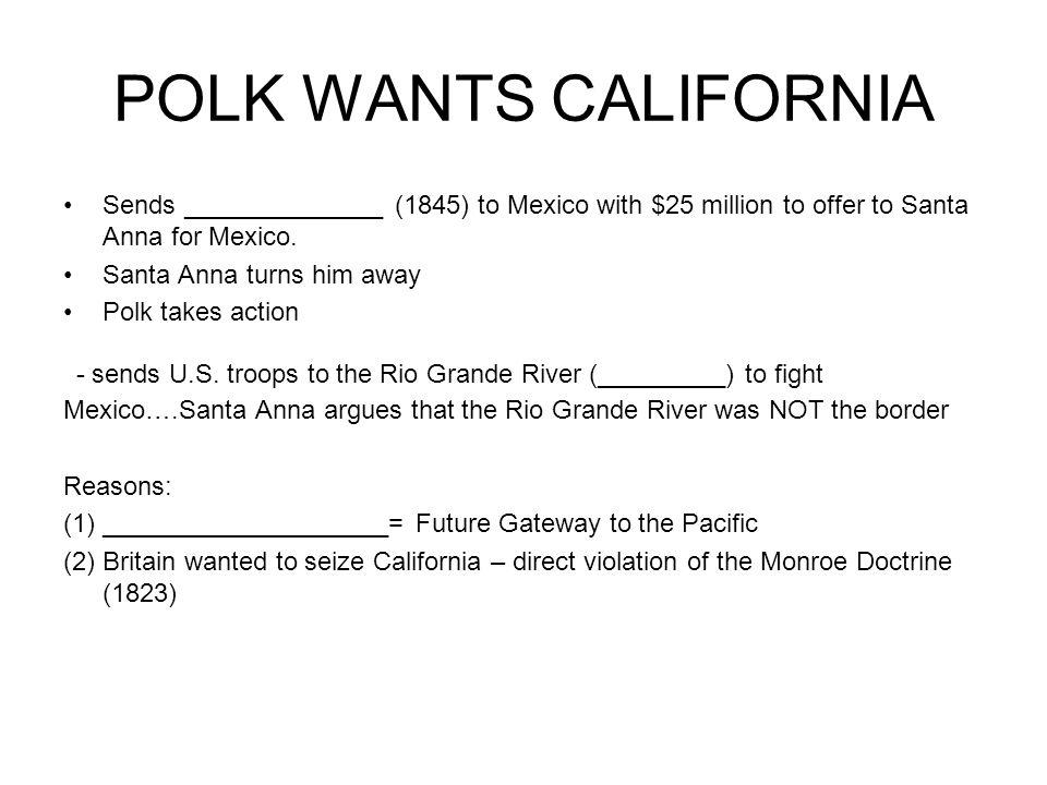 POLK WANTS CALIFORNIA Sends ______________ (1845) to Mexico with $25 million to offer to Santa Anna for Mexico.
