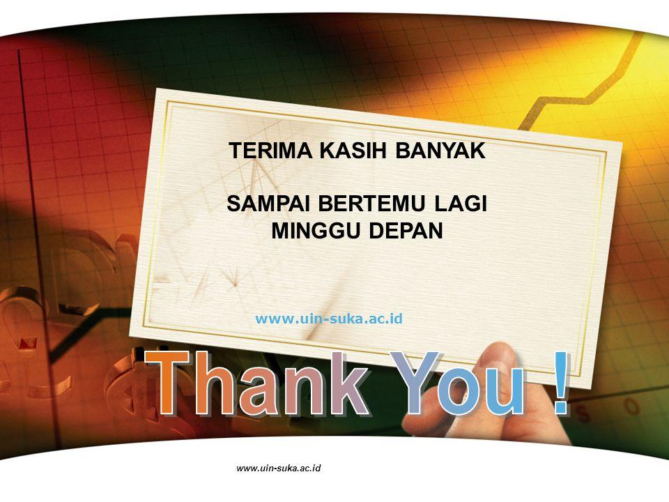 Thank You ! TERIMA KASIH BANYAK SAMPAI BERTEMU LAGI MINGGU DEPAN