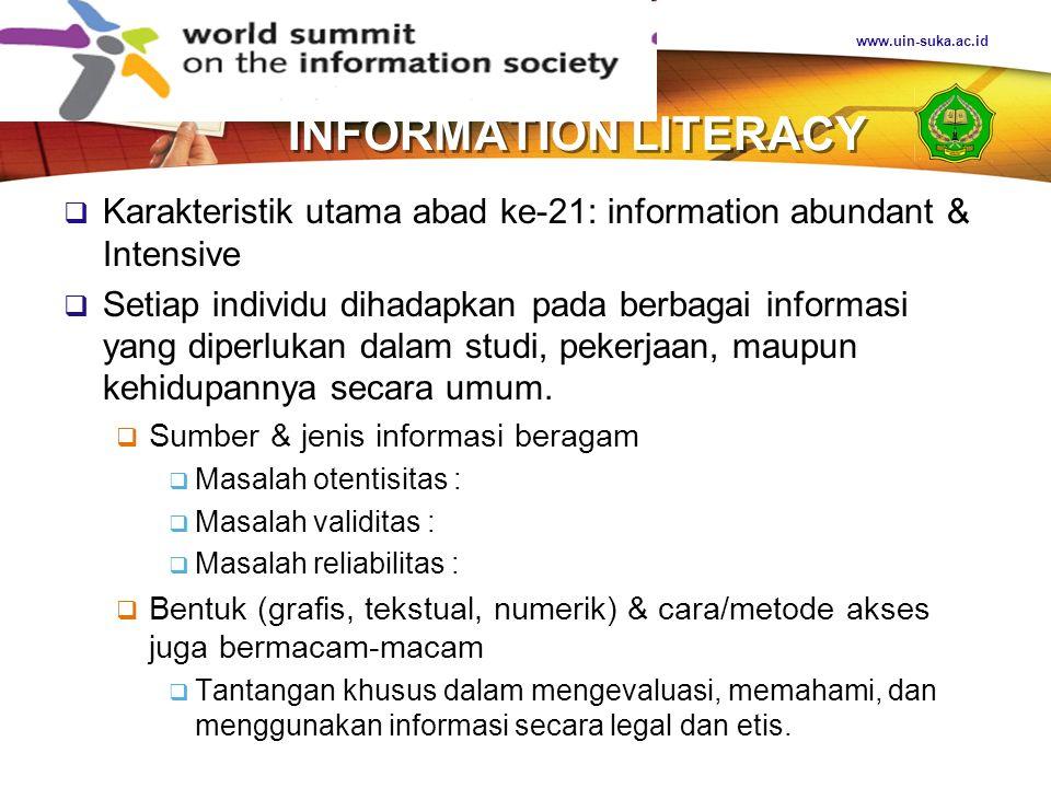 www.uin-suka.ac.id INFORMATION LITERACY. Karakteristik utama abad ke-21: information abundant & Intensive.