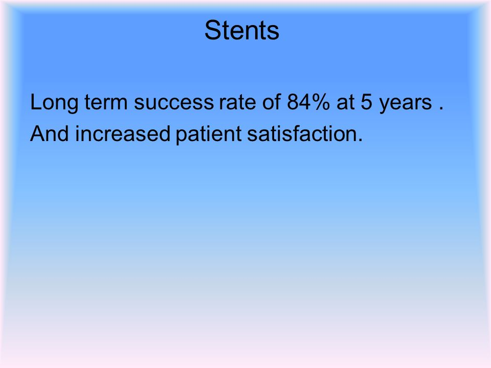 Stents Long term success rate of 84% at 5 years .