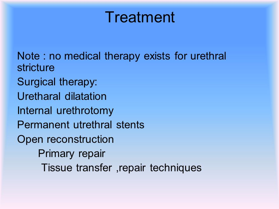 Treatment Note : no medical therapy exists for urethral stricture