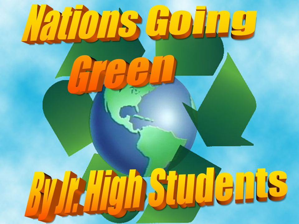 Nations Going Green By Jr. High Students