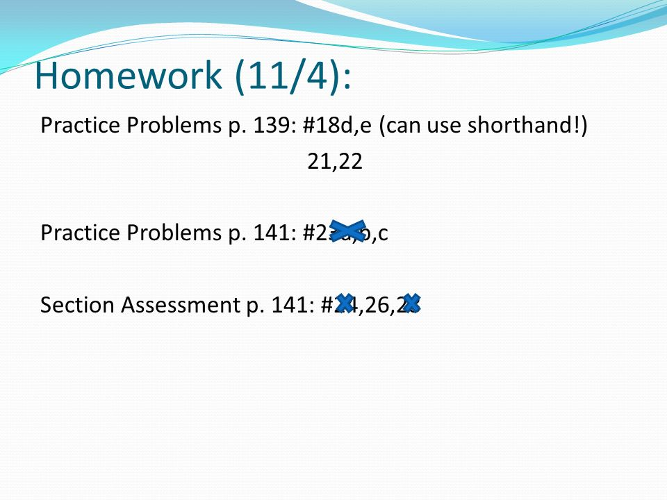 Homework (11/4): Practice Problems p. 139: #18d,e (can use shorthand!)