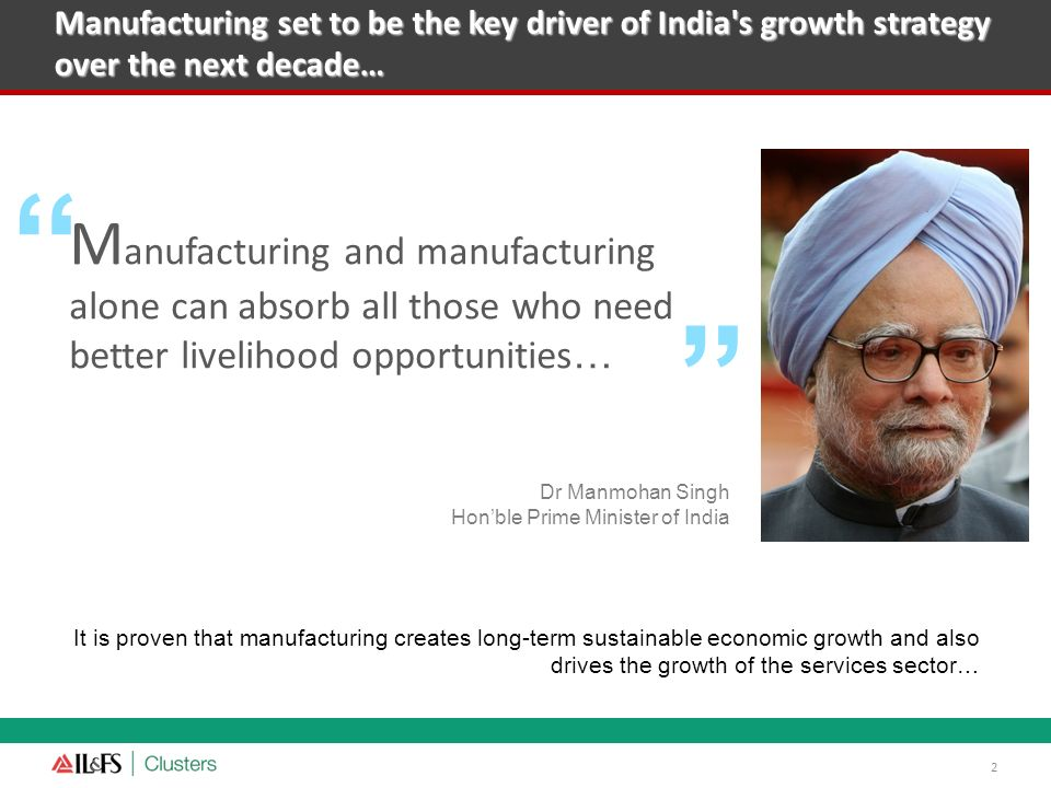 Manufacturing set to be the key driver of India s growth strategy over the next decade…