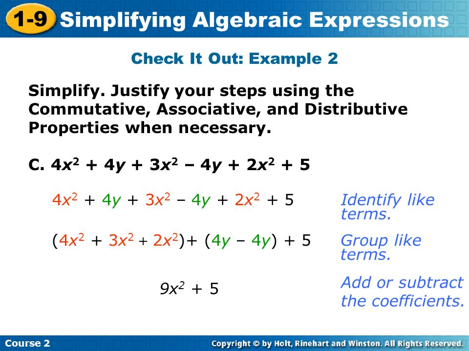Check It Out: Example 2 Simplify. Justify your steps using the Commutative, Associative, and Distributive Properties when necessary.