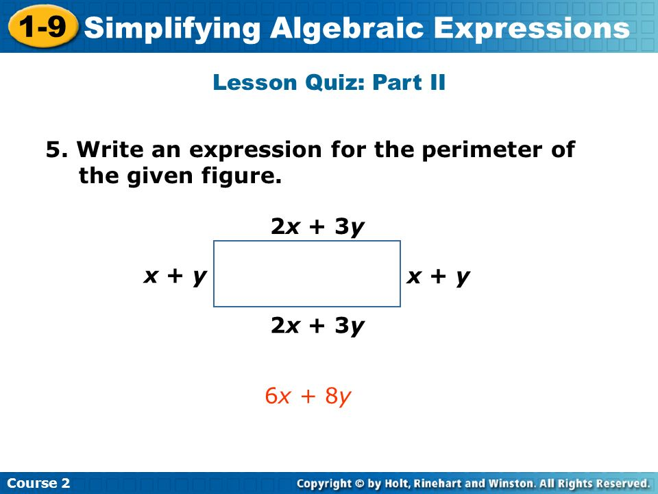 Lesson Quiz: Part II 5. Write an expression for the perimeter of the given figure. 2x + 3y. x + y.