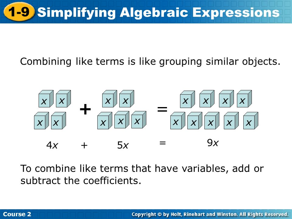 + = Combining like terms is like grouping similar objects. x x x x x x