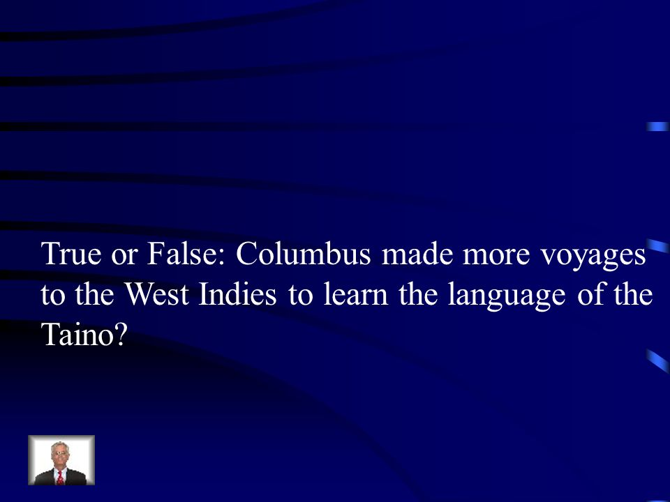 True or False: Columbus made more voyages