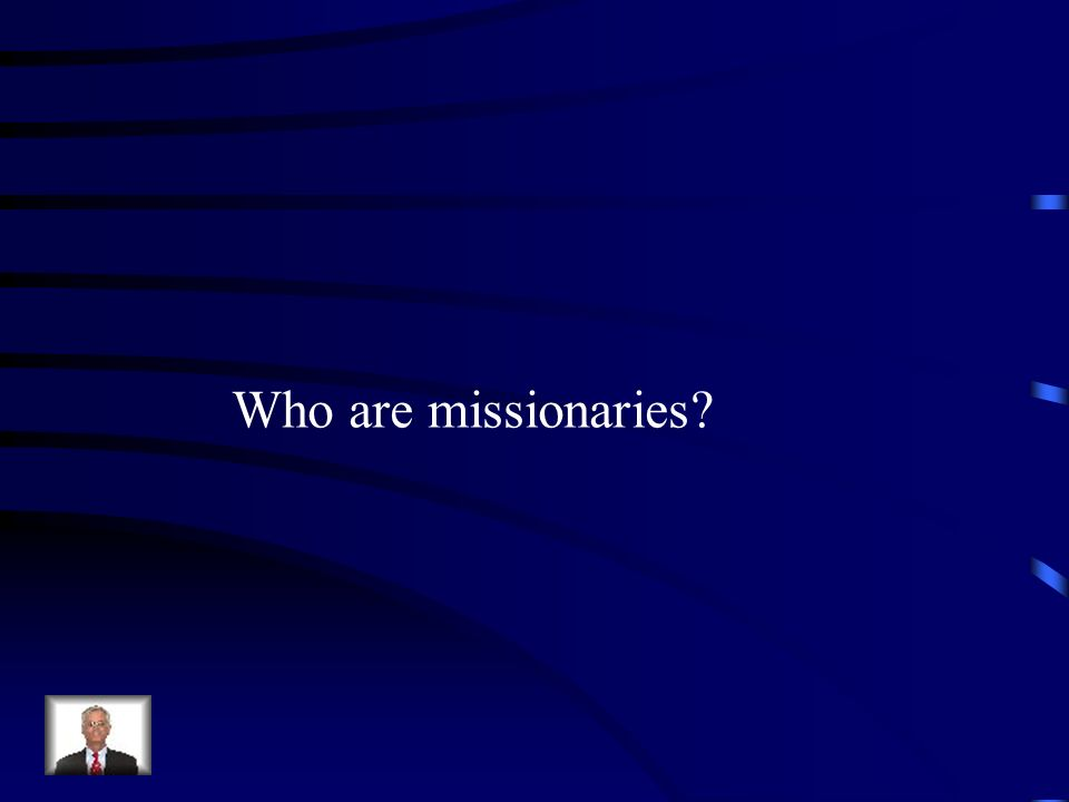Who are missionaries
