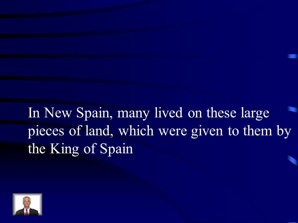 In New Spain, many lived on these large