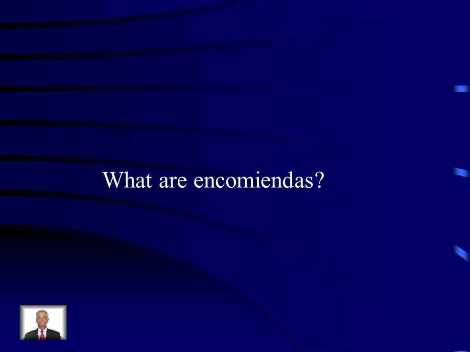 What are encomiendas