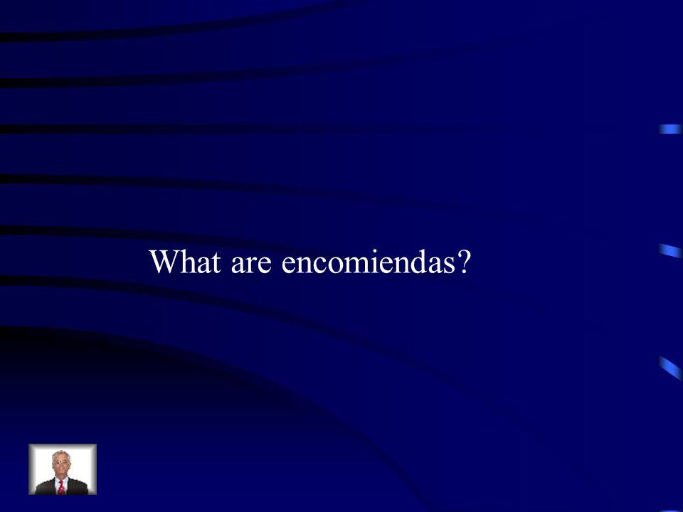 What are encomiendas