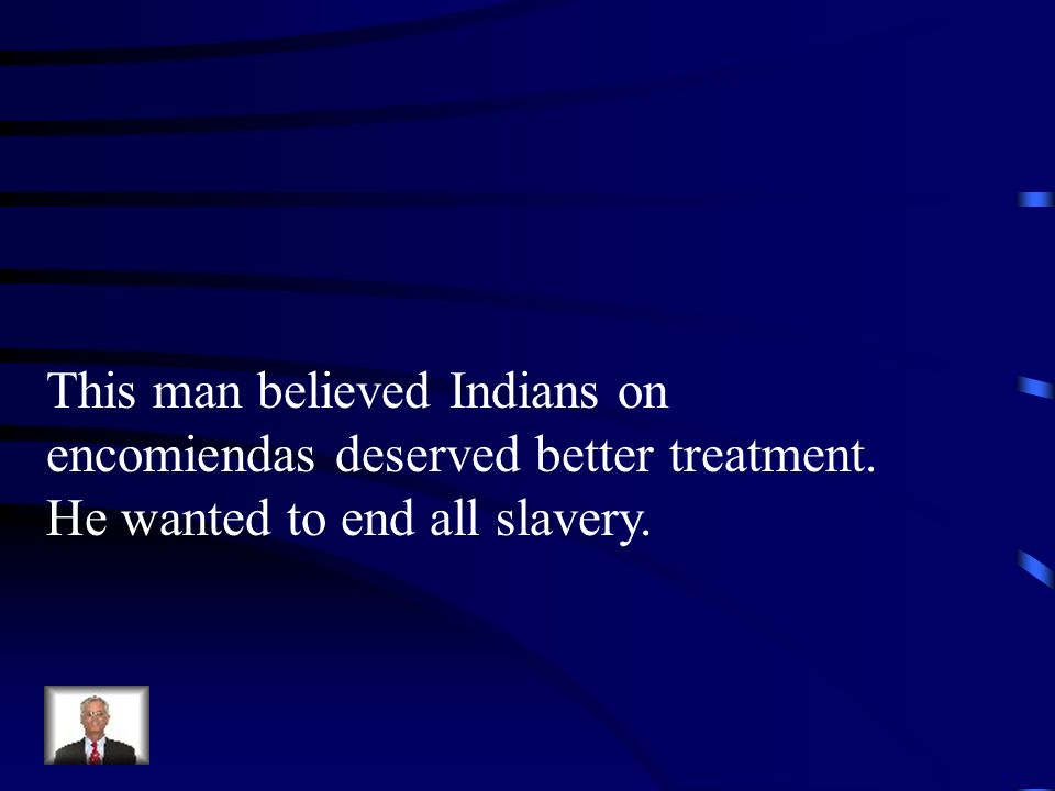 This man believed Indians on encomiendas deserved better treatment