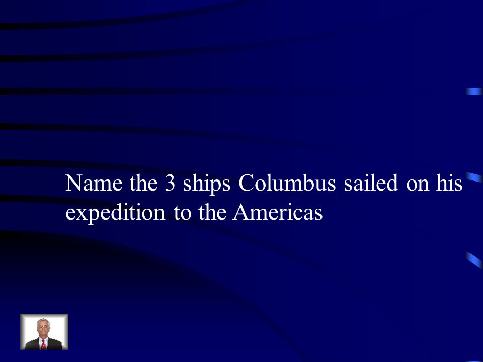 Name the 3 ships Columbus sailed on his
