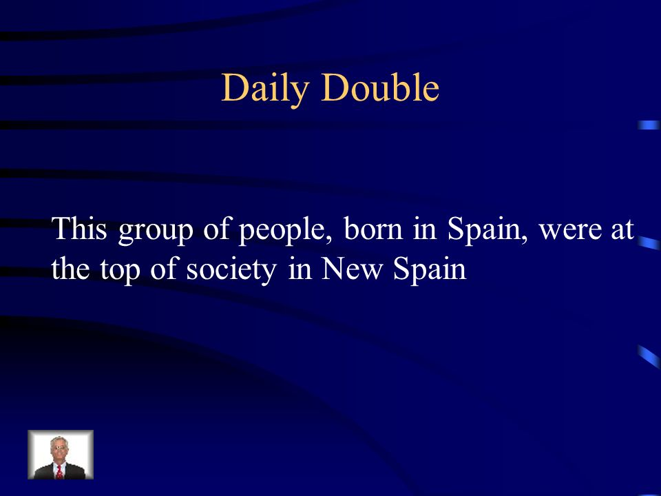 Daily Double This group of people, born in Spain, were at