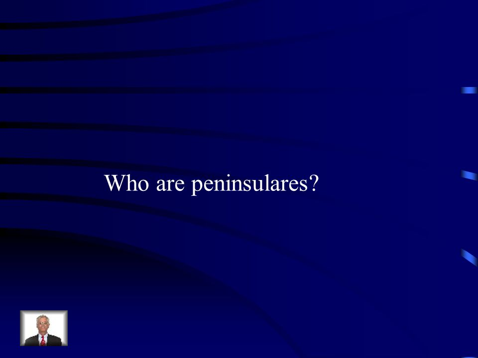 Who are peninsulares