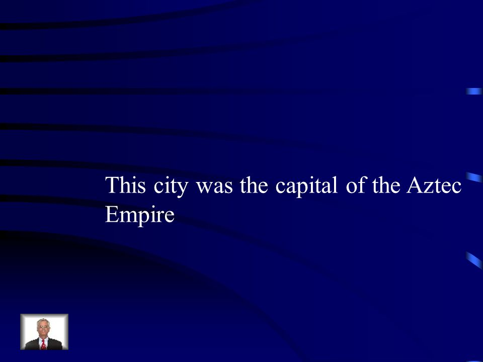 This city was the capital of the Aztec
