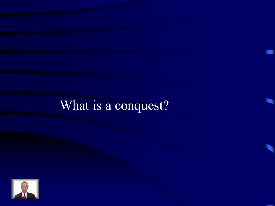 What is a conquest