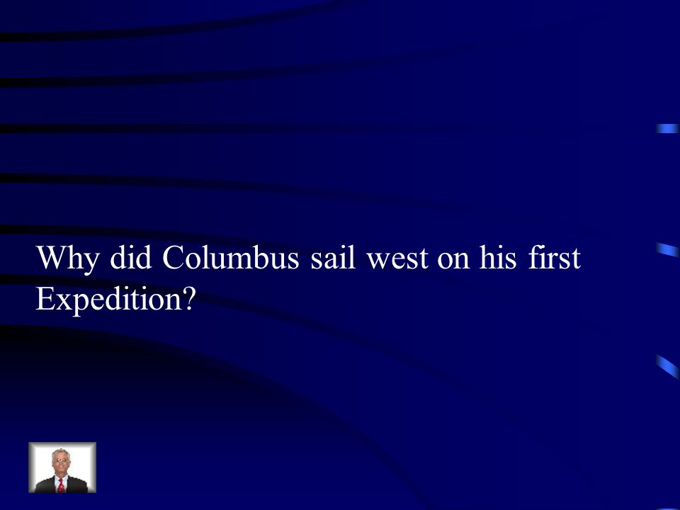 Why did Columbus sail west on his first