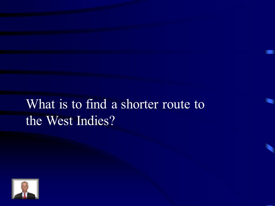 What is to find a shorter route to the West Indies