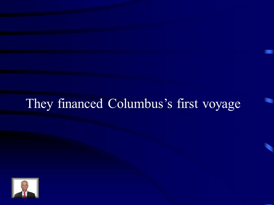 They financed Columbus's first voyage